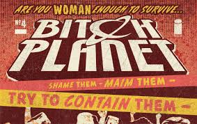 Bitch Planet--read it? Me neither, but I'm gonna.